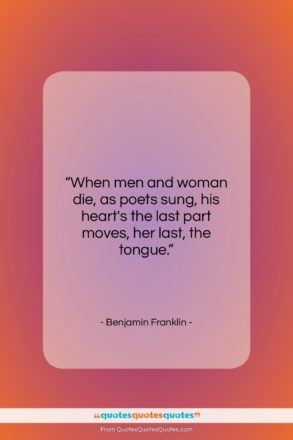 """Benjamin Franklin quote: """"When men and woman die, as poets…""""- at QuotesQuotesQuotes.com"""