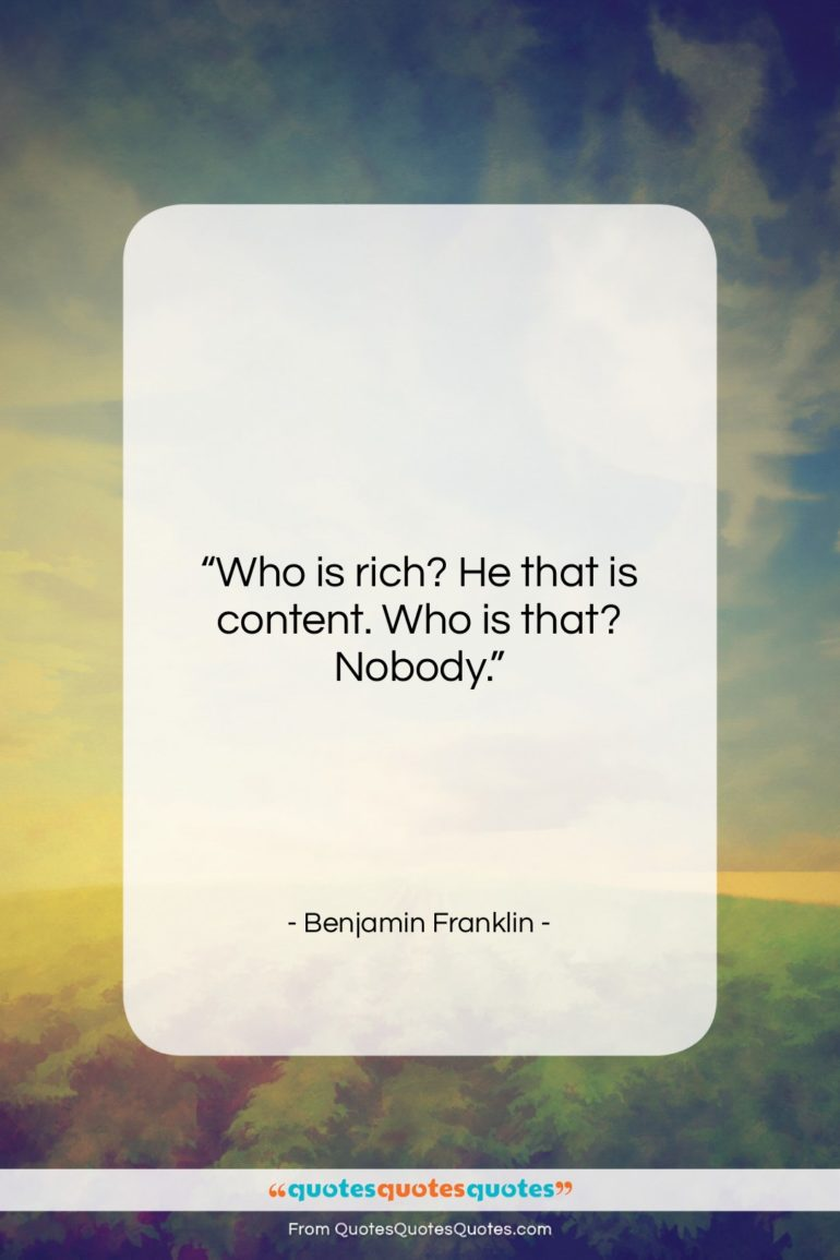 """Benjamin Franklin quote: """"Who is rich? He that is content….""""- at QuotesQuotesQuotes.com"""