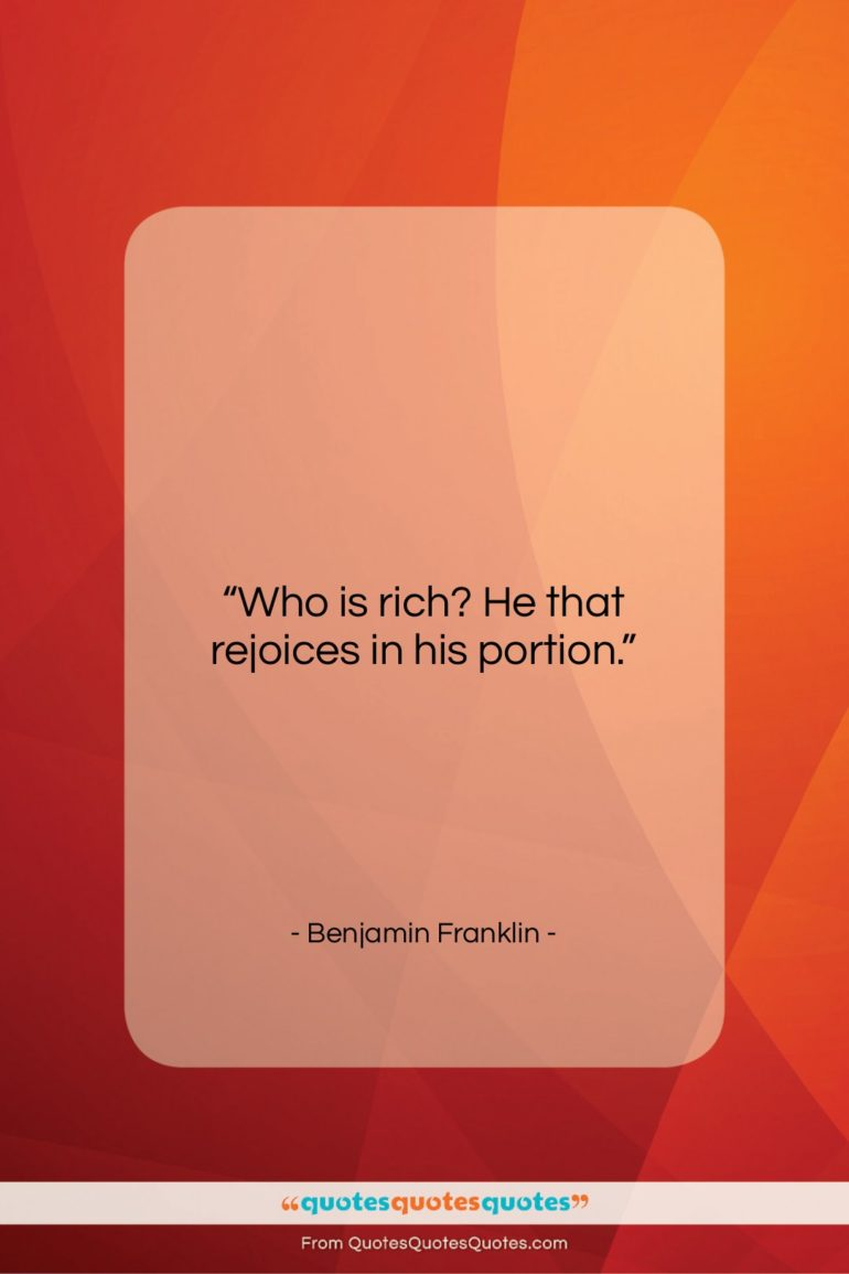 """Benjamin Franklin quote: """"Who is rich? He that rejoices in…""""- at QuotesQuotesQuotes.com"""