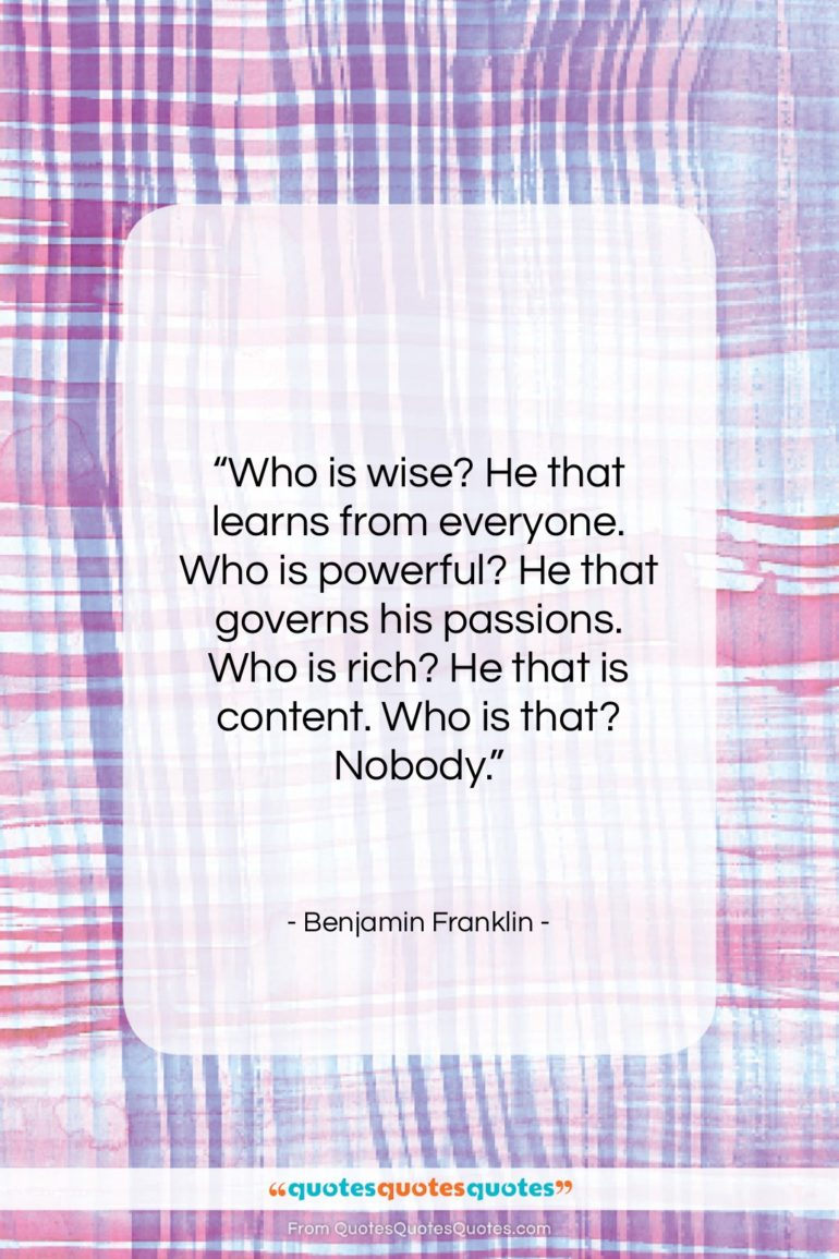 """Benjamin Franklin quote: """"Who is wise? He that learns from…""""- at QuotesQuotesQuotes.com"""