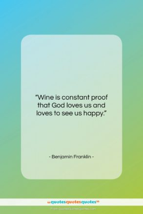 """Benjamin Franklin quote: """"Wine is constant proof that God loves…""""- at QuotesQuotesQuotes.com"""