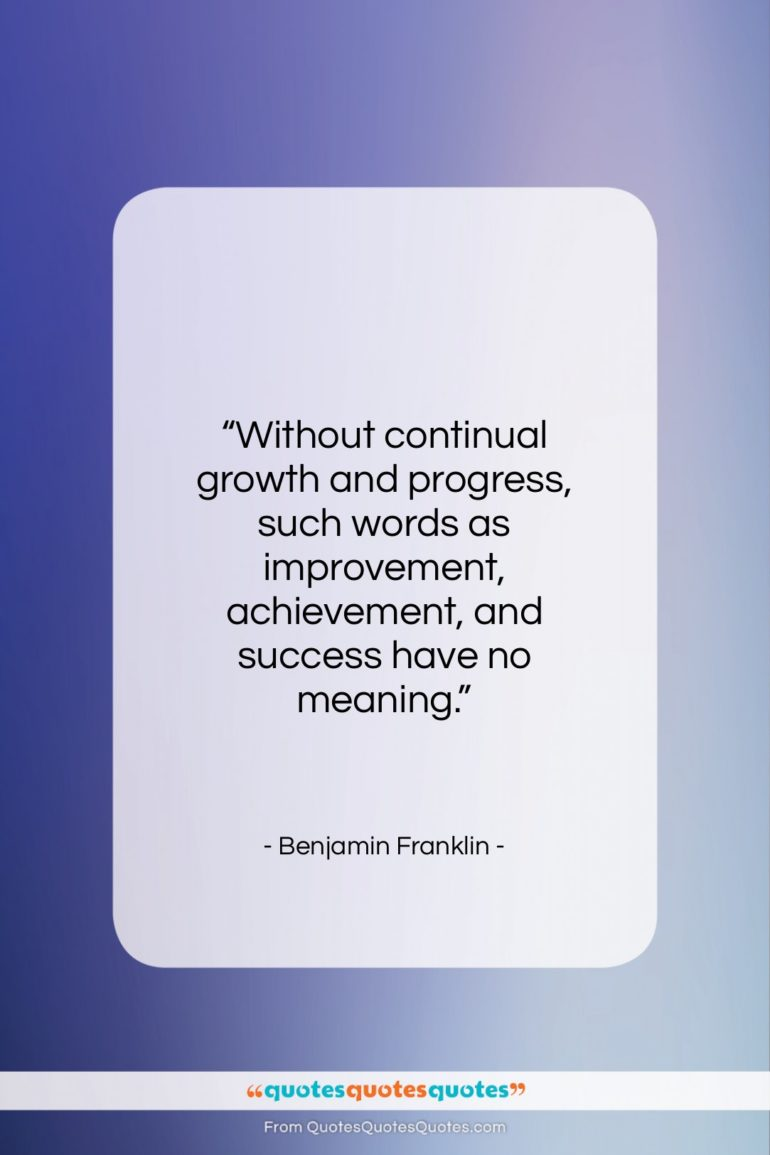 """Benjamin Franklin quote: """"Without continual growth and progress, such words…""""- at QuotesQuotesQuotes.com"""