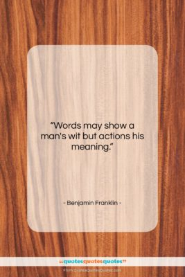 """Benjamin Franklin quote: """"Words may show a man's wit but…""""- at QuotesQuotesQuotes.com"""