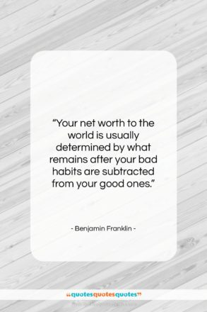 """Benjamin Franklin quote: """"Your net worth to the world is…""""- at QuotesQuotesQuotes.com"""