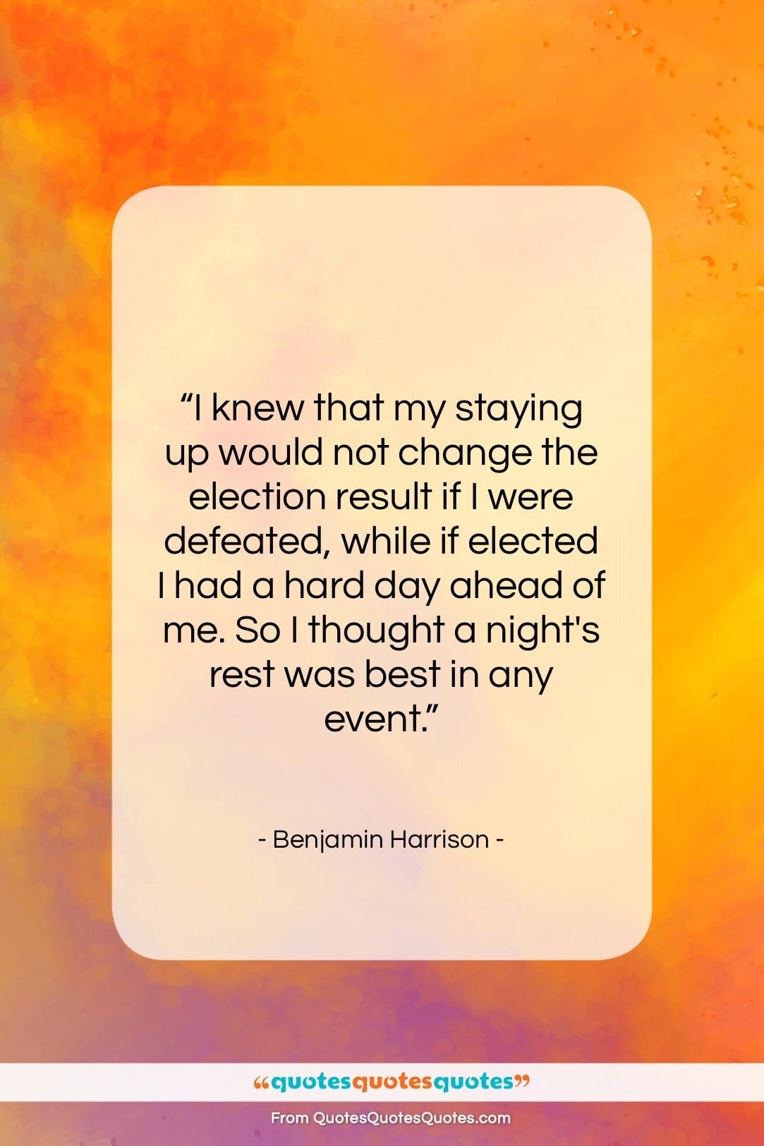 """Benjamin Harrison quote: """"I knew that my staying up would…""""- at QuotesQuotesQuotes.com"""