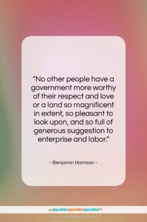 """Benjamin Harrison quote: """"No other people have a government more…""""- at QuotesQuotesQuotes.com"""