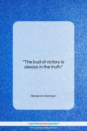 """Benjamin Harrison quote: """"The bud of victory is always in…""""- at QuotesQuotesQuotes.com"""