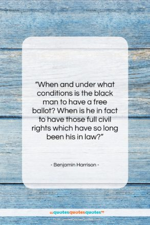 """Benjamin Harrison quote: """"When and under what conditions is the…""""- at QuotesQuotesQuotes.com"""