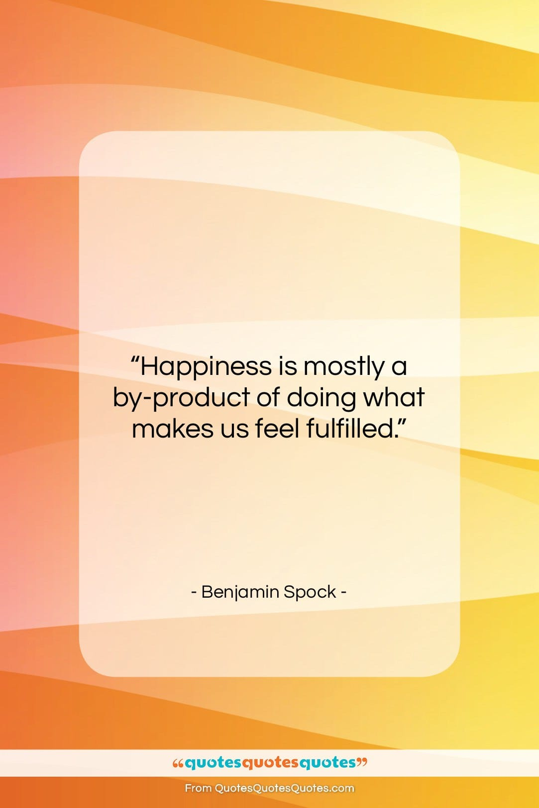 """Benjamin Spock quote: """"Happiness is mostly a by-product of doing…""""- at QuotesQuotesQuotes.com"""