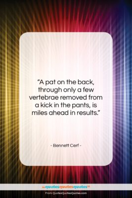 """Bennett Cerf quote: """"A pat on the back, through only…""""- at QuotesQuotesQuotes.com"""