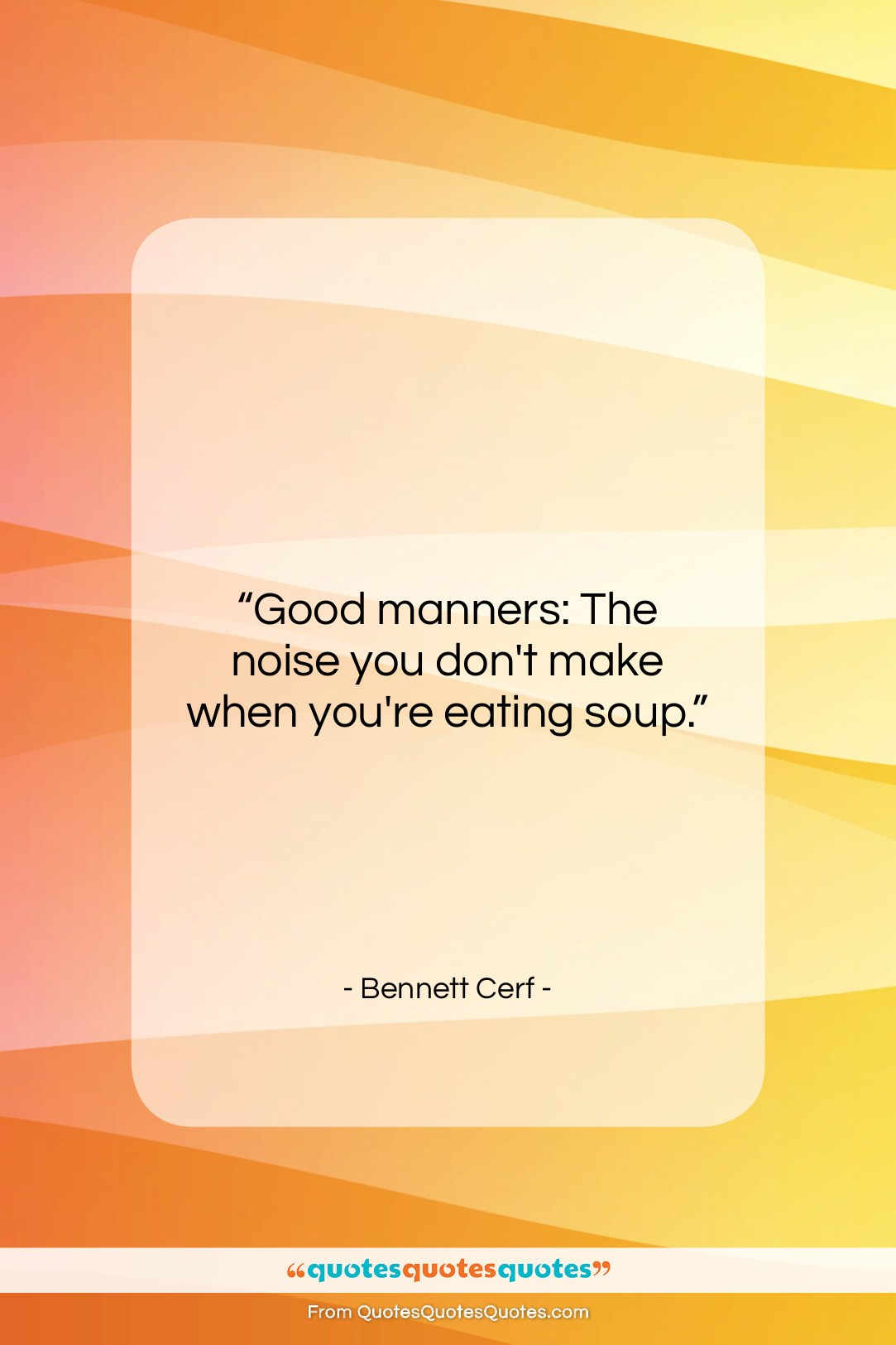 """Bennett Cerf quote: """"Good manners: The noise you don't make…""""- at QuotesQuotesQuotes.com"""