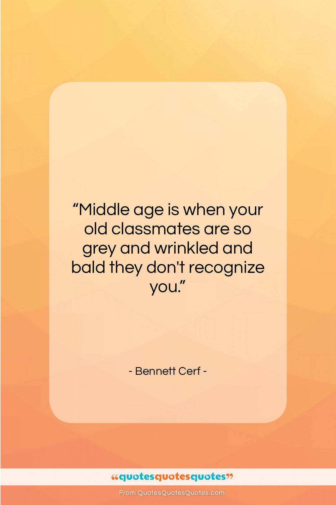 """Bennett Cerf quote: """"Middle age is when your old classmates…""""- at QuotesQuotesQuotes.com"""