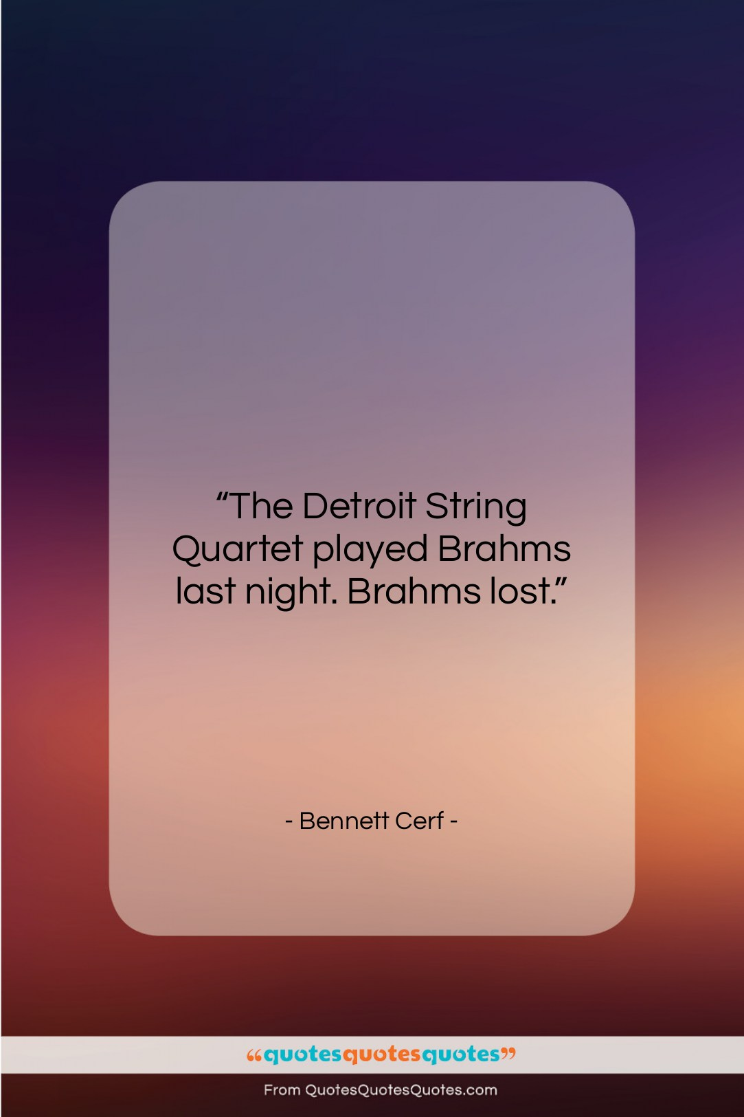 "Bennett Cerf quote: ""The Detroit String Quartet played Brahms last…""- at QuotesQuotesQuotes.com"