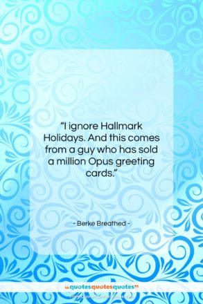 """Berke Breathed quote: """"I ignore Hallmark Holidays. And this comes…""""- at QuotesQuotesQuotes.com"""