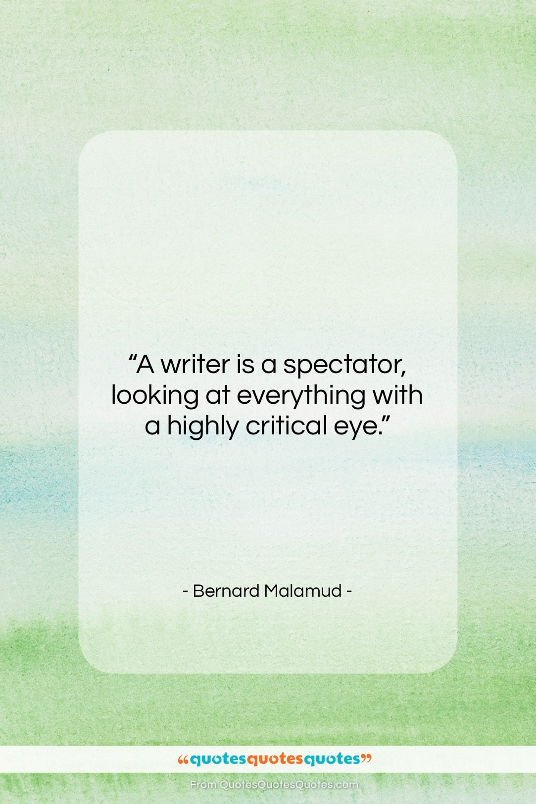 """Bernard Malamud quote: """"A writer is a spectator, looking at…""""- at QuotesQuotesQuotes.com"""