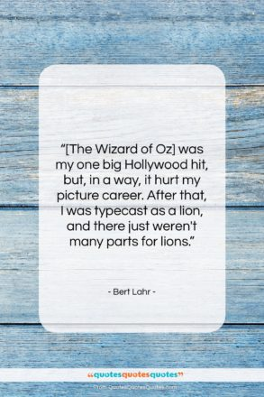 """Bert Lahr quote: """"[The Wizard of Oz] was my one…""""- at QuotesQuotesQuotes.com"""
