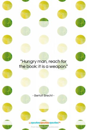 """Bertolt Brecht quote: """"Hungry man, reach for the book: it…""""- at QuotesQuotesQuotes.com"""