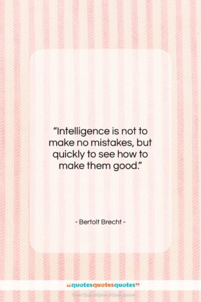 """Bertolt Brecht quote: """"Intelligence is not to make no mistakes,…""""- at QuotesQuotesQuotes.com"""