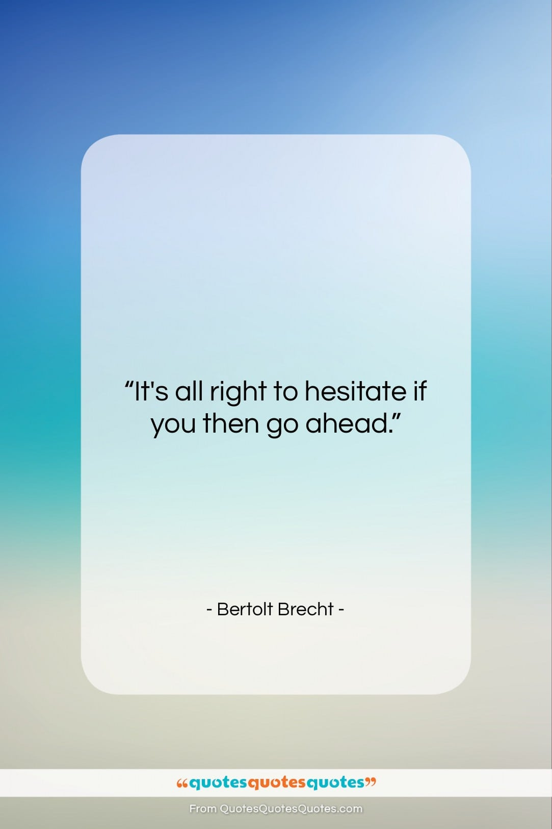 """Bertolt Brecht quote: """"It's all right to hesitate if you…""""- at QuotesQuotesQuotes.com"""