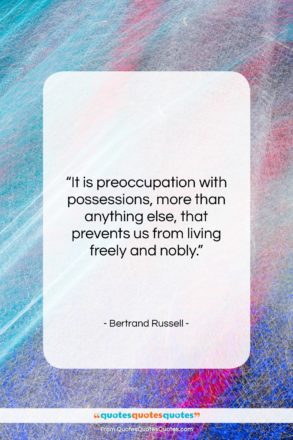 """Bertrand Russell quote: """"It is preoccupation with possessions, more than…""""- at QuotesQuotesQuotes.com"""
