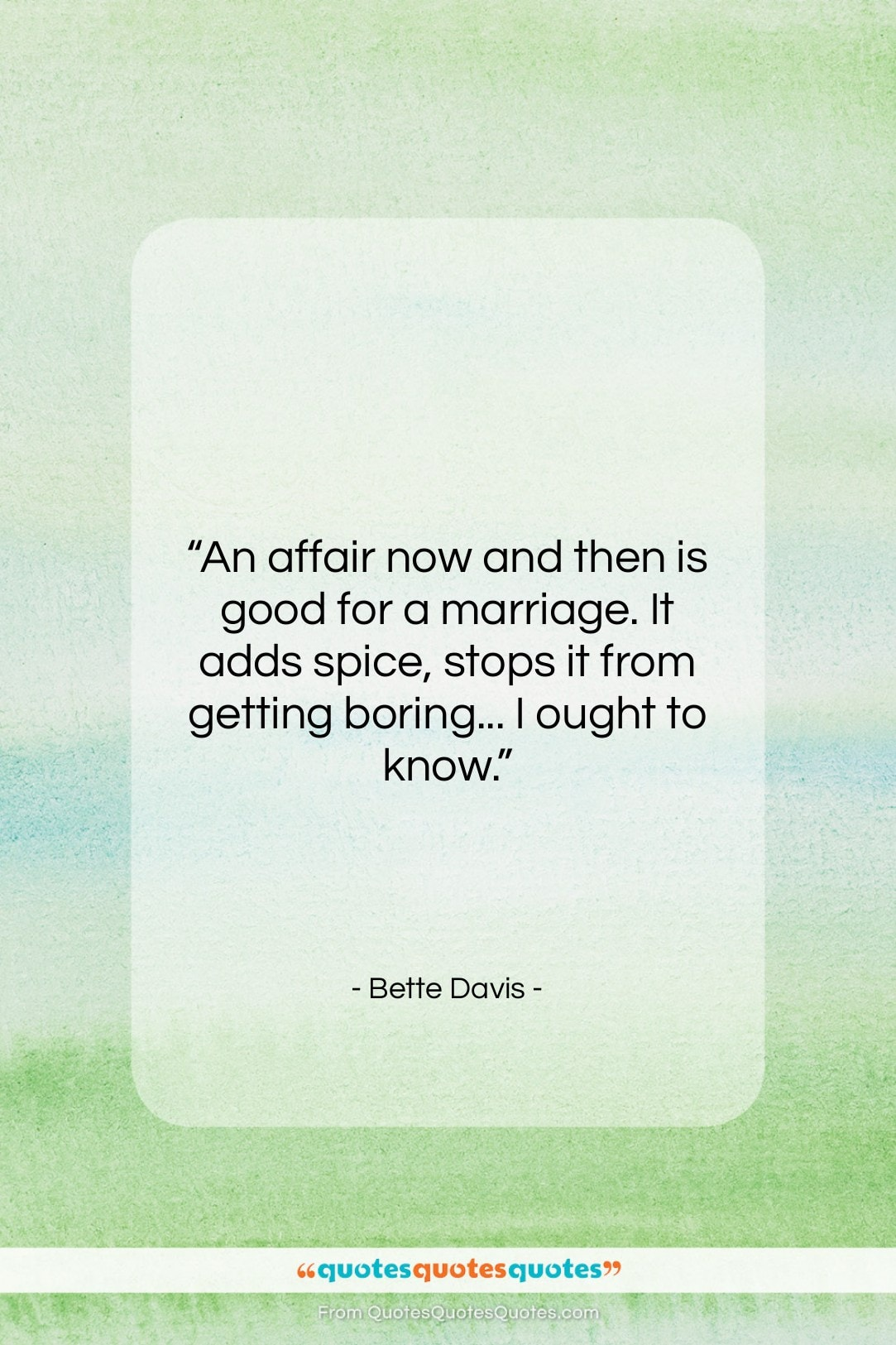 """Bette Davis quote: """"An affair now and then is good…""""- at QuotesQuotesQuotes.com"""