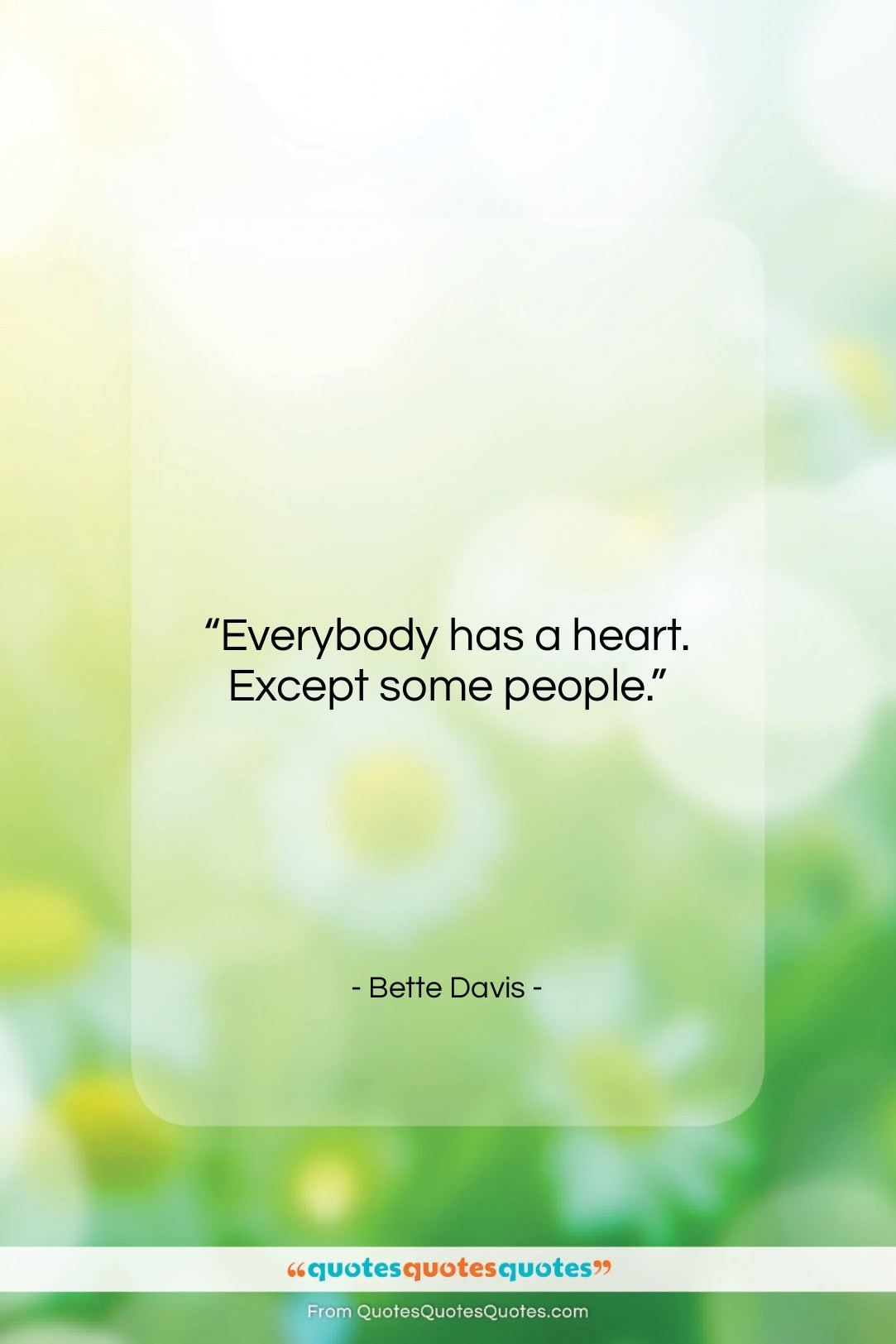 """Bette Davis quote: """"Everybody has a heart. Except some people….""""- at QuotesQuotesQuotes.com"""