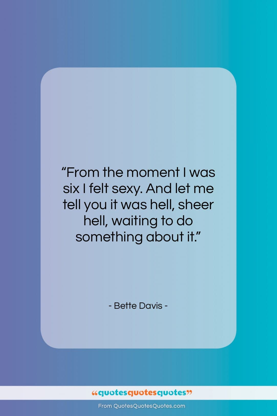 """Bette Davis quote: """"From the moment I was six I…""""- at QuotesQuotesQuotes.com"""