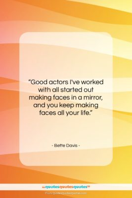 """Bette Davis quote: """"Good actors I've worked with all started…""""- at QuotesQuotesQuotes.com"""