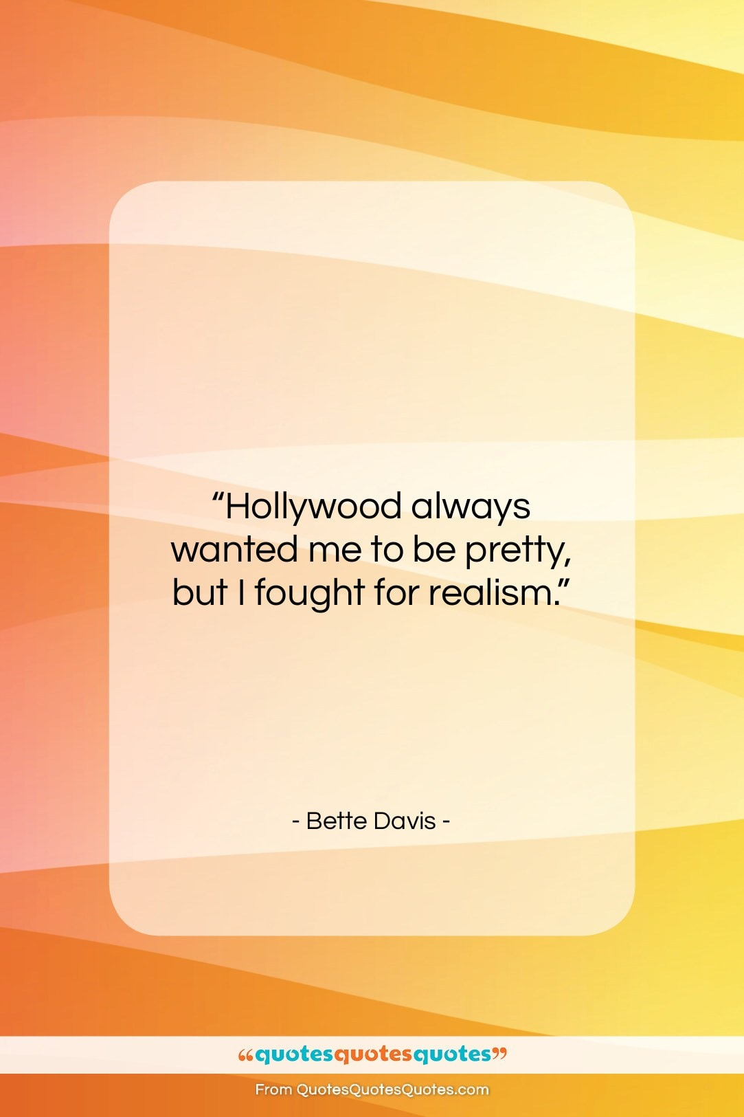 """Bette Davis quote: """"Hollywood always wanted me to be pretty,…""""- at QuotesQuotesQuotes.com"""