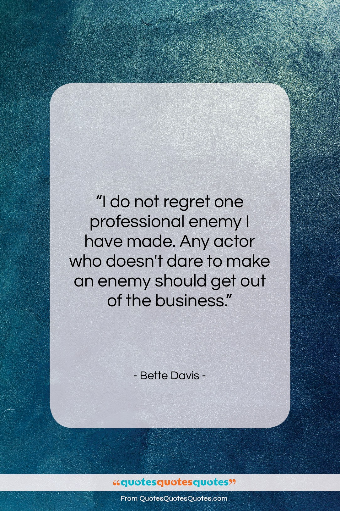"""Bette Davis quote: """"I do not regret one professional enemy…""""- at QuotesQuotesQuotes.com"""