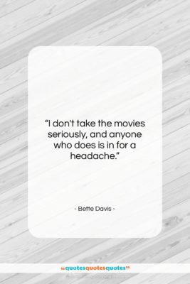 """Bette Davis quote: """"I don't take the movies seriously, and…""""- at QuotesQuotesQuotes.com"""