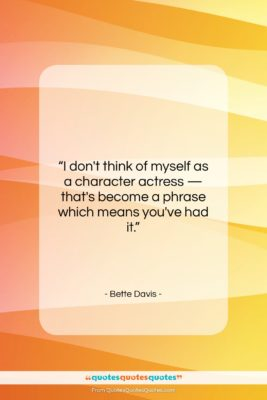 """Bette Davis quote: """"I don't think of myself as a…""""- at QuotesQuotesQuotes.com"""