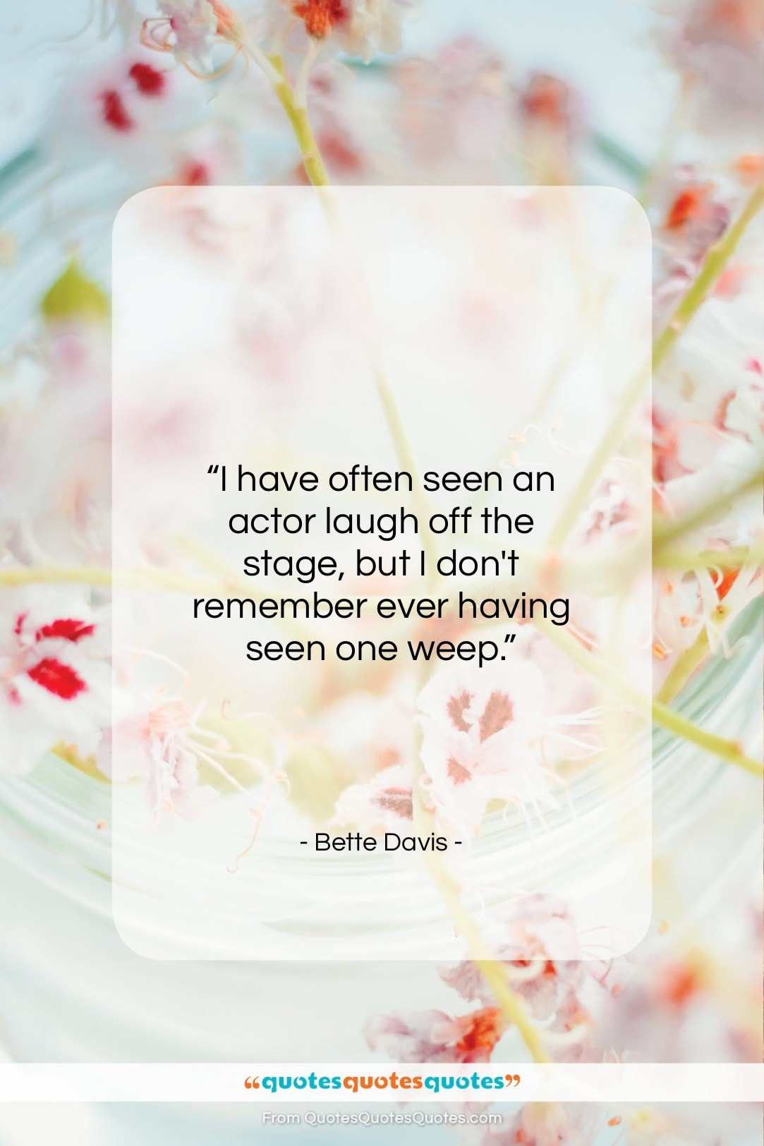 """Bette Davis quote: """"I have often seen an actor laugh…""""- at QuotesQuotesQuotes.com"""