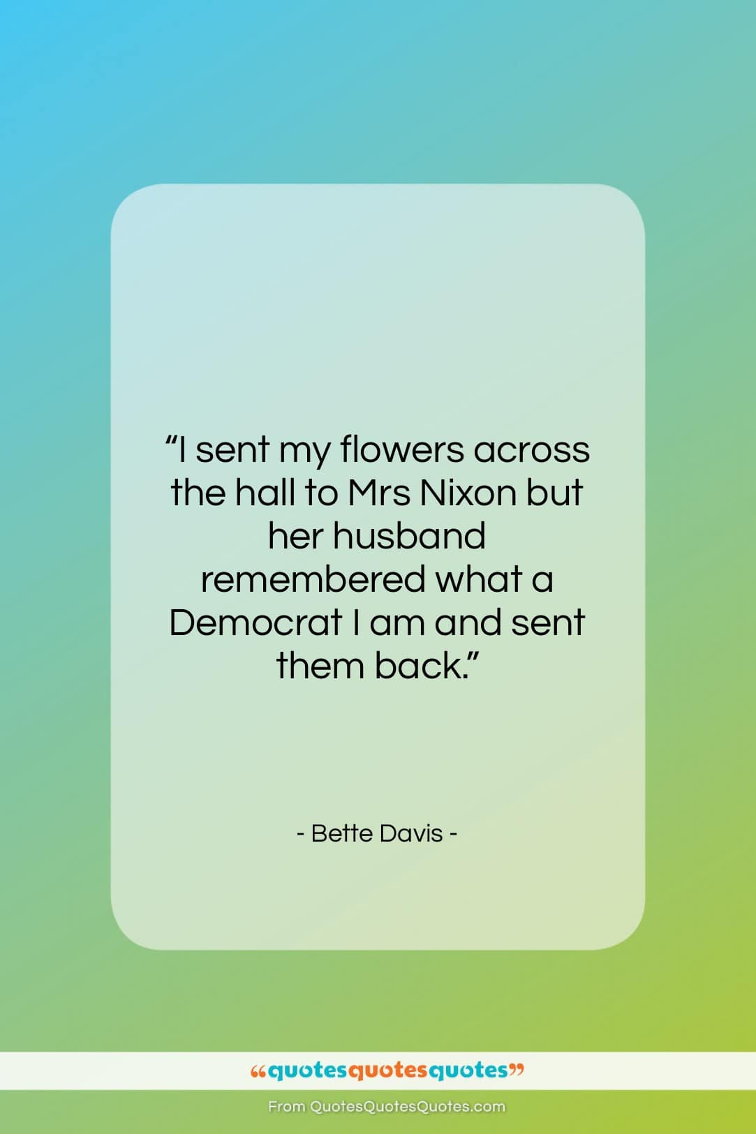 """Bette Davis quote: """"I sent my flowers across the hall…""""- at QuotesQuotesQuotes.com"""