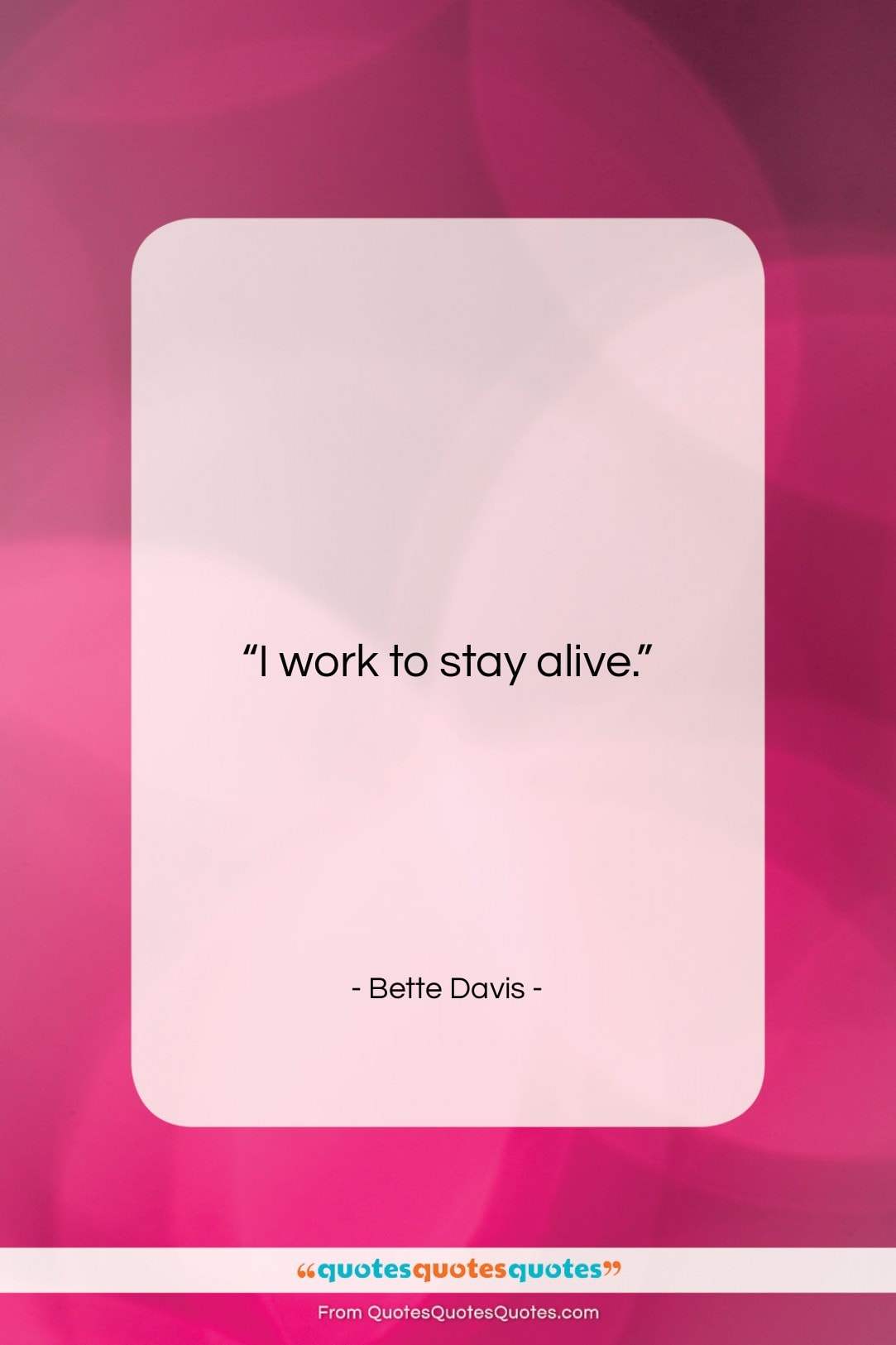 """Bette Davis quote: """"I work to stay alive….""""- at QuotesQuotesQuotes.com"""