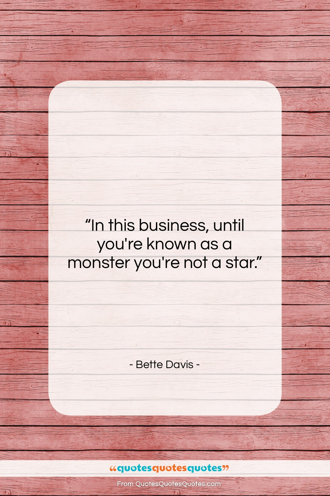 """Bette Davis quote: """"In this business, until you're known as…""""- at QuotesQuotesQuotes.com"""