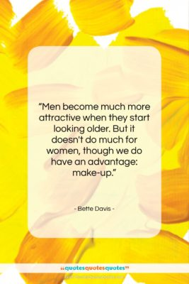"""Bette Davis quote: """"Men become much more attractive when they…""""- at QuotesQuotesQuotes.com"""