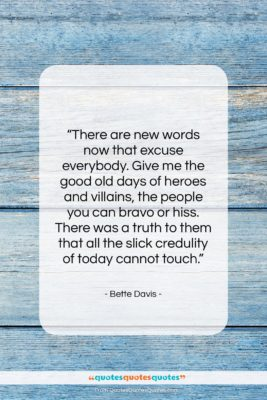 "Bette Davis quote: ""There are new words now that excuse…""- at QuotesQuotesQuotes.com"