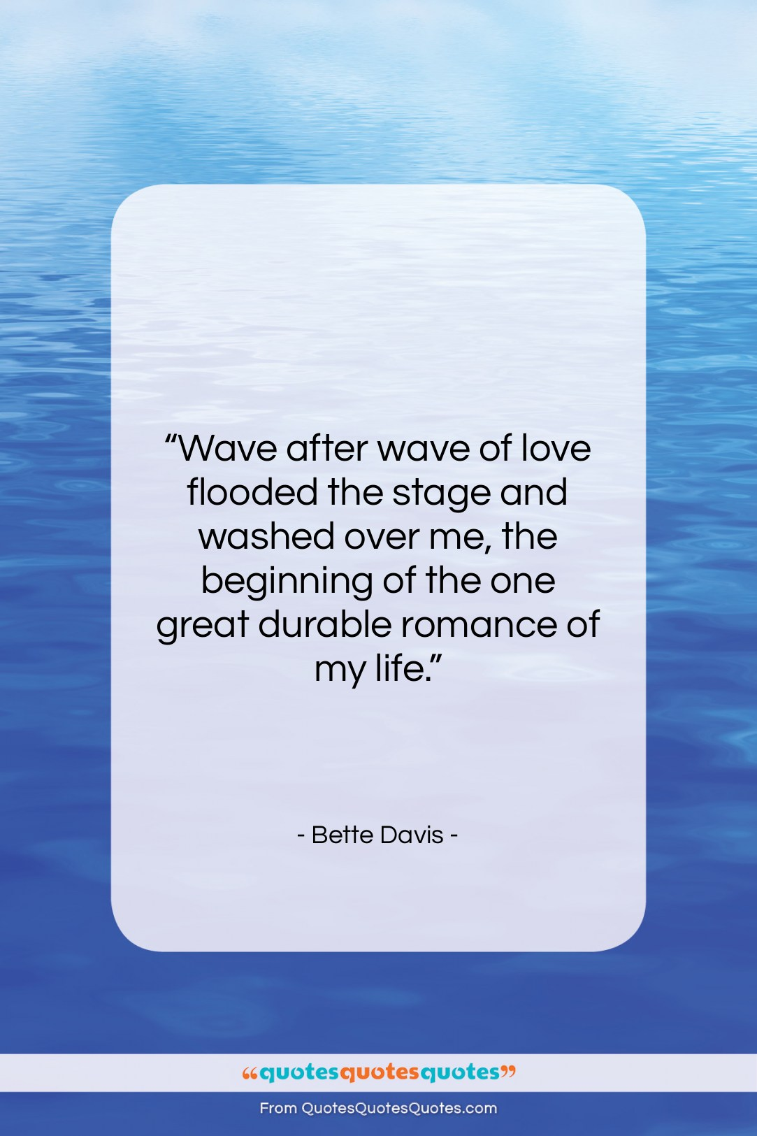 """Bette Davis quote: """"Wave after wave of love flooded the…""""- at QuotesQuotesQuotes.com"""