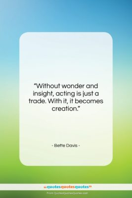 """Bette Davis quote: """"Without wonder and insight, acting is just…""""- at QuotesQuotesQuotes.com"""