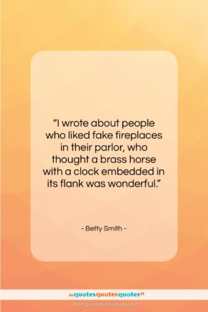 """Betty Smith quote: """"I wrote about people who liked fake…""""- at QuotesQuotesQuotes.com"""