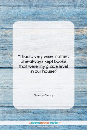"Beverly Cleary quote: ""I had a very wise mother. She…""- at QuotesQuotesQuotes.com"