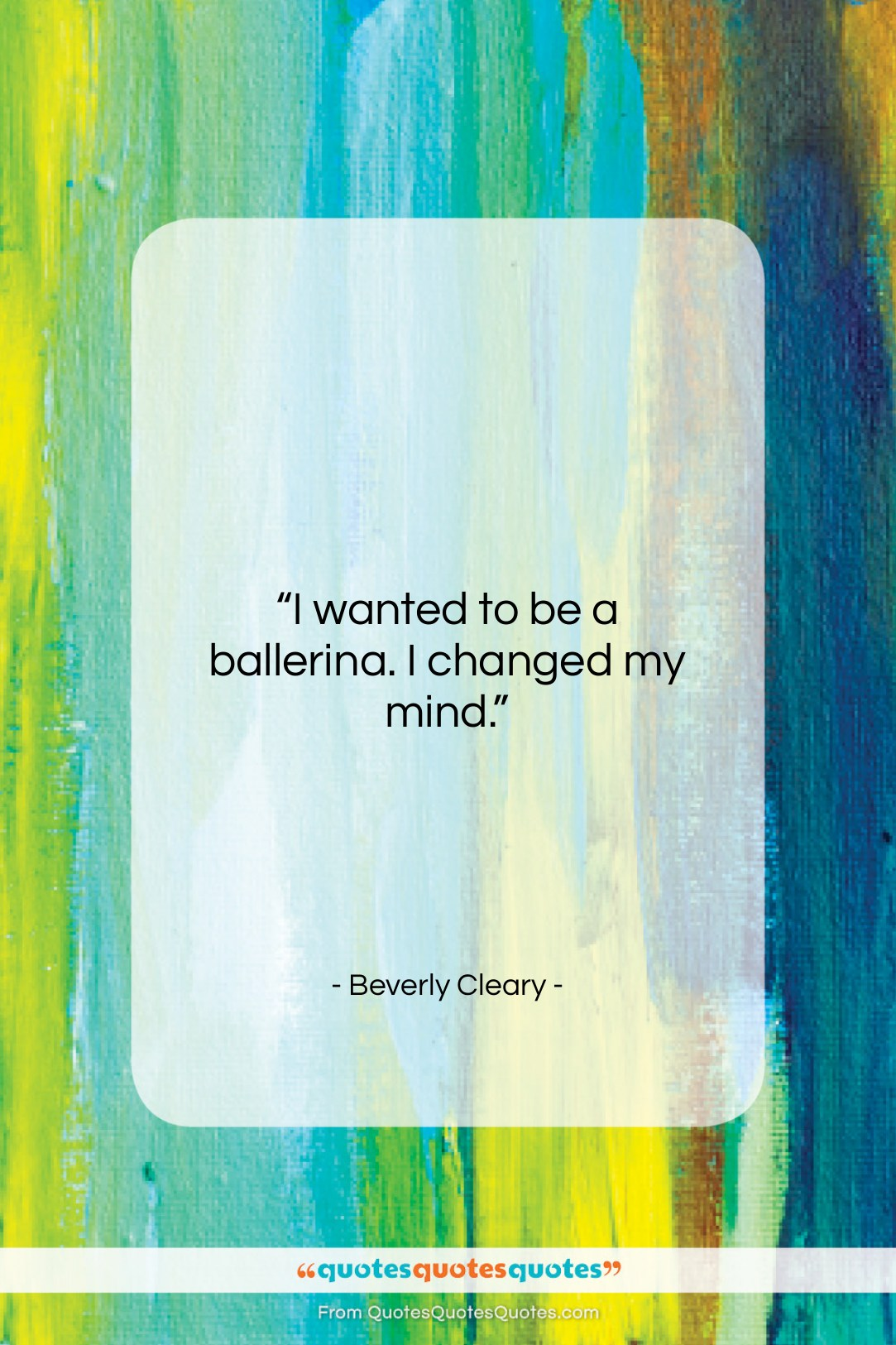"""Beverly Cleary quote: """"I wanted to be a ballerina. I…""""- at QuotesQuotesQuotes.com"""