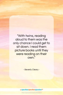 """Beverly Cleary quote: """"With twins, reading aloud to them was…""""- at QuotesQuotesQuotes.com"""