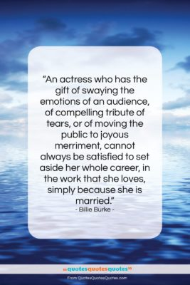 """Billie Burke quote: """"An actress who has the gift of…""""- at QuotesQuotesQuotes.com"""