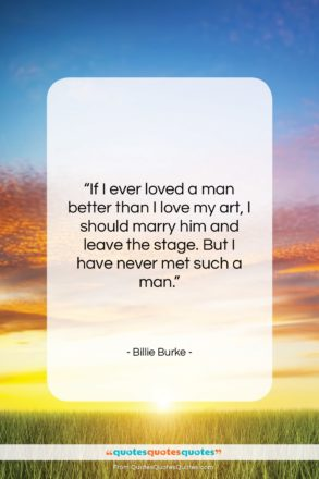 """Billie Burke quote: """"If I ever loved a man better…""""- at QuotesQuotesQuotes.com"""