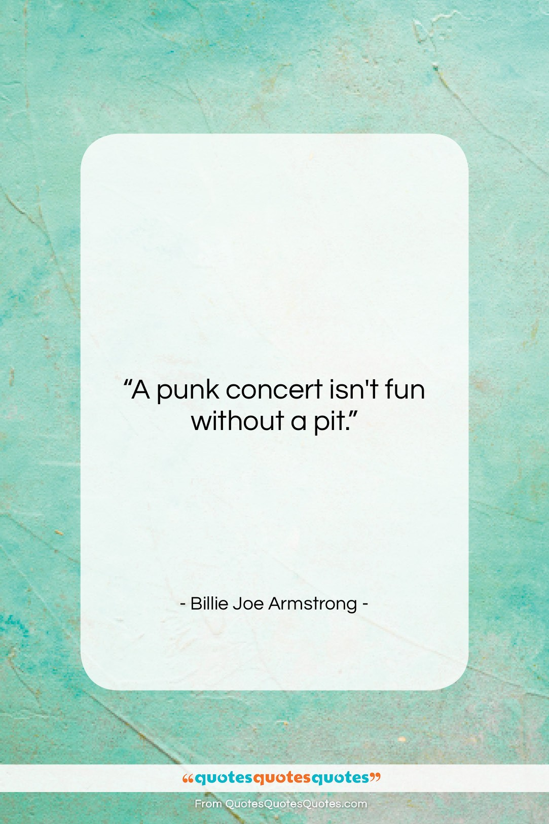 """Billie Joe Armstrong quote: """"A punk concert isn't fun without a…""""- at QuotesQuotesQuotes.com"""