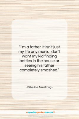 """Billie Joe Armstrong quote: """"I'm a father. It isn't just my…""""- at QuotesQuotesQuotes.com"""