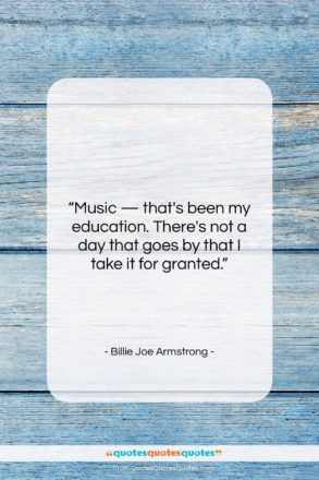 """Billie Joe Armstrong quote: """"Music — that's been my education. There's…""""- at QuotesQuotesQuotes.com"""
