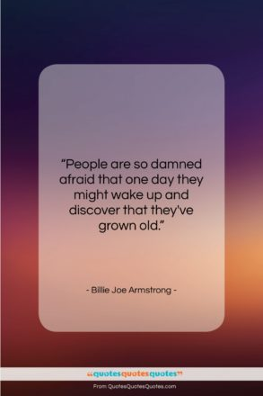 "Billie Joe Armstrong quote: ""People are so damned afraid that one…""- at QuotesQuotesQuotes.com"